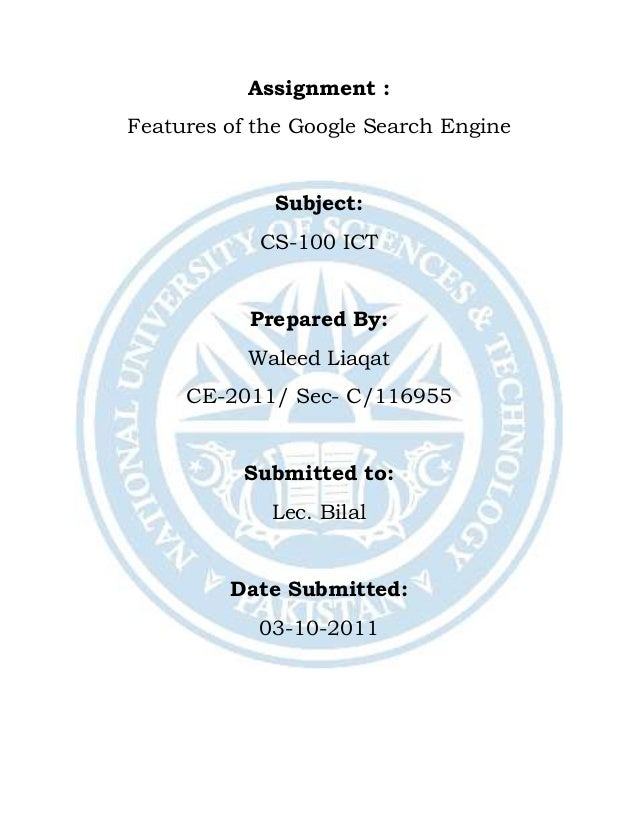 Assignment : Features of the Google Search Engine Subject: CS-100 ICT Prepared By: Waleed Liaqat CE-2011/ Sec- C/116955 Su...
