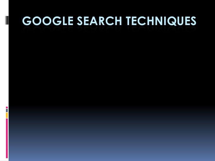 GOOGLE SEARCH TECHNIQUES