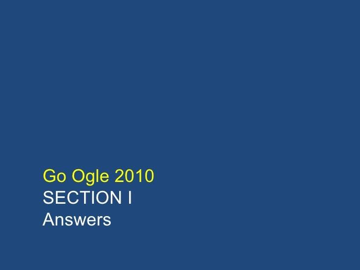 Go Ogle 2010 SECTION I  Answers