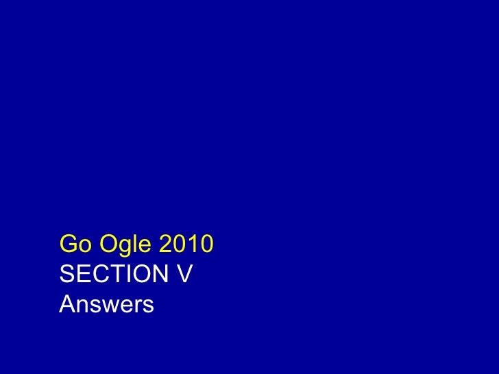 Go Ogle 2010 SECTION V Answers
