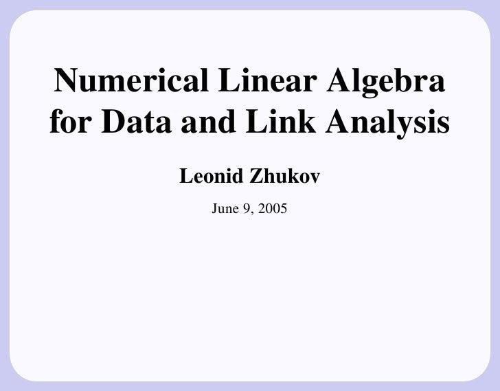 Numerical Linear Algebrafor Data and Link Analysis        Leonid Zhukov           June 9, 2005