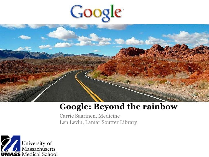 Google: Beyond the rainbow<br />Carrie Saarinen, Medicine <br />Len Levin, Lamar Soutter Library<br />