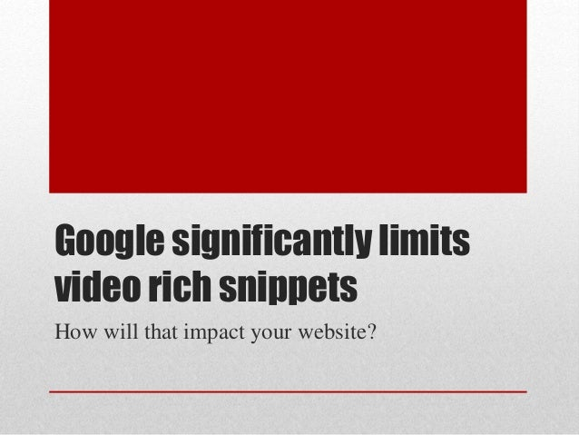 Google significantly limits video rich snippets How will that impact your website?