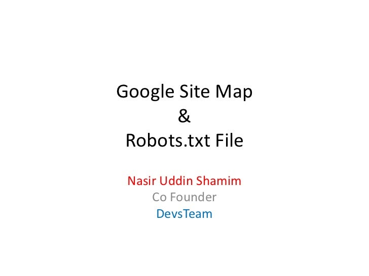 Google Site Map       & Robots.txt File Nasir Uddin Shamim     Co Founder      DevsTeam