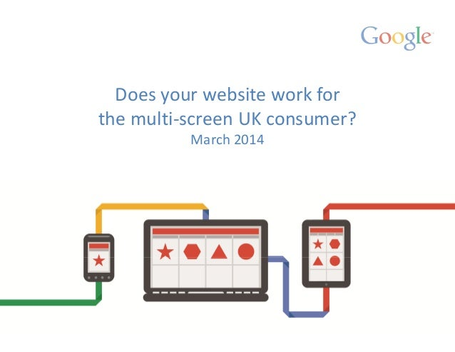 Does your website work for the multi-screen UK consumer? March 2014
