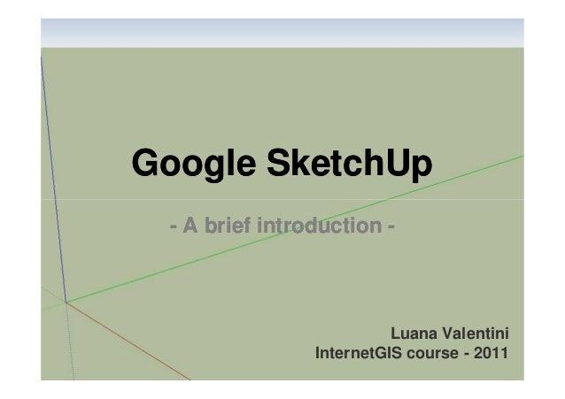 Google SketchUp - A brief introduction -  Luana Valentini InternetGIS course - 2011