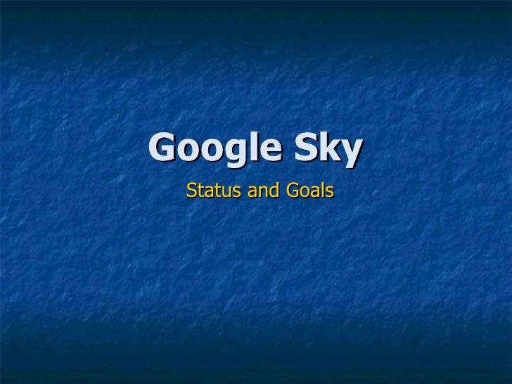 Google Sky Status and Goals