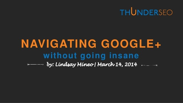 NAVIGATING GOOGLE+ without going insane by: Lindsay Mineo | March 14, 2014