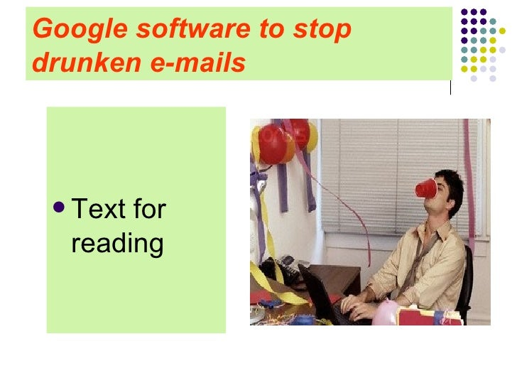 Google software to stop drunken e-mails <ul><li>Text for reading </li></ul>
