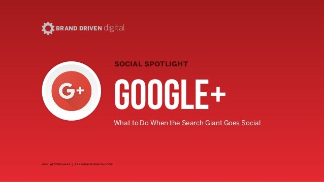 nick westergaard | branddrivendigital.com | 2015 social spotlight BRAND DRIVEN digital Google+ How Google's Next Big Thing...