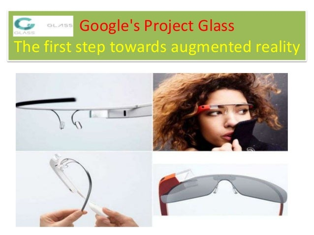 Google's Project Glass The first step towards augmented reality