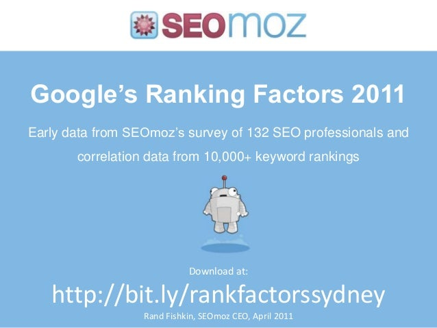 Google's Ranking Factors 2011 Rand Fishkin, SEOmoz CEO, April 2011 Early data from SEOmoz's survey of 132 SEO professional...