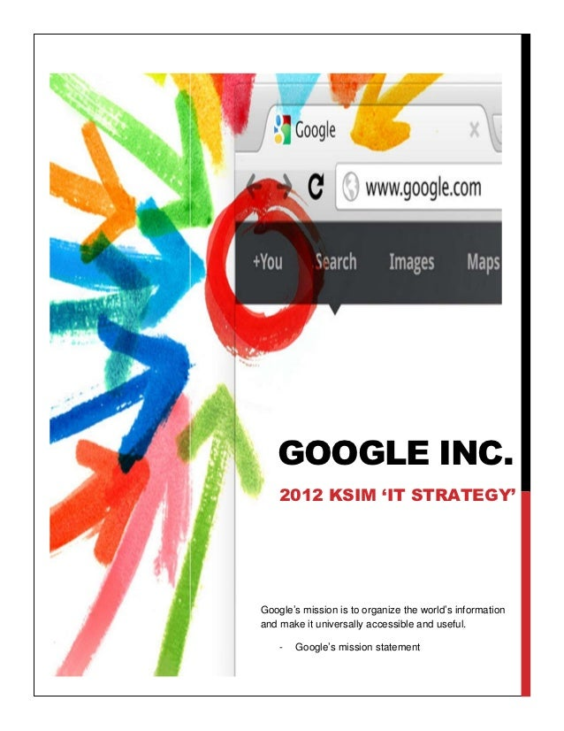 GOOGLE INC.    2012 KSIM 'IT STRATEGY'Google's mission is to organize the world's informationand make it universally acces...