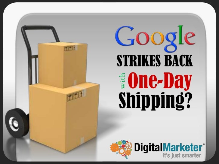 What To Do With Google's 1 Day Shipping