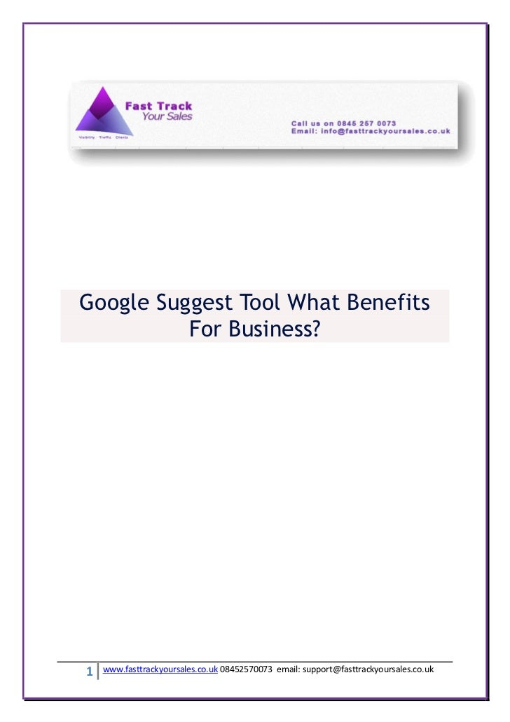 Google Suggest Tool What Benefits          For Business?1   www.fasttrackyoursales.co.uk 08452570073 email: support@fasttr...