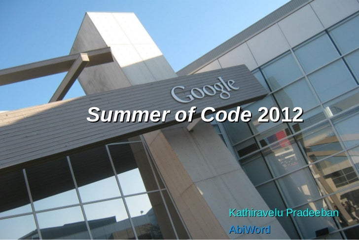 Summer of Code 2012            Kathiravelu Pradeeban            AbiWord