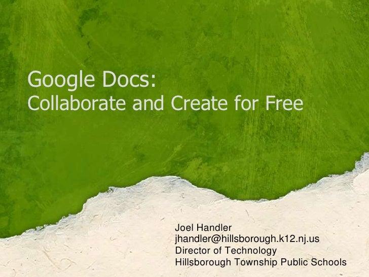 Google Docs:Collaborate and Create for Free<br />Joel Handler<br />jhandler@hillsborough.k12.nj.us <br />Director of Techn...