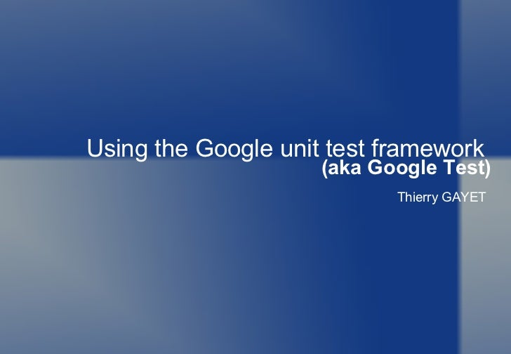 Using the Google unit test framework  (aka Google Test) Thierry GAYET