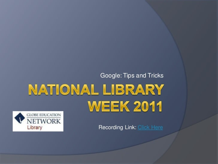 National Library WEEk 2011<br />Google: Tips and Tricks<br />