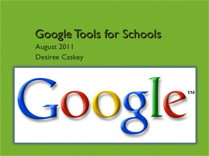 Google Tools for Schools August 2011 Desiree Caskey
