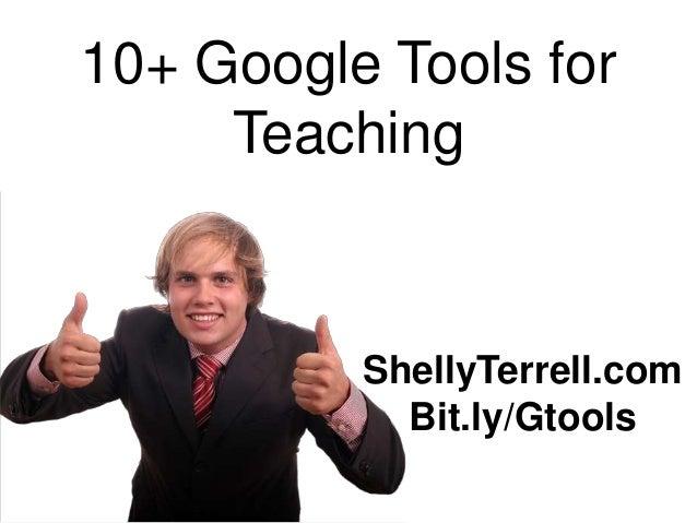 10+ Google Tools for     Teaching          ShellyTerrell.com            Bit.ly/Gtools