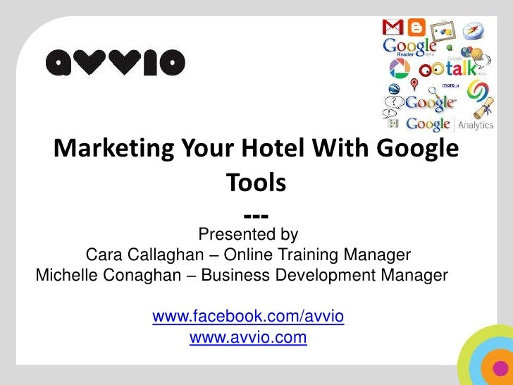 Marketing Your Hotel With Google Tools---<br />Presented by <br />Cara Callaghan – Online Training Manager<br />Michelle C...