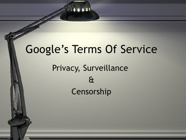 Google's Terms Of Service Privacy, Surveillance  & Censorship