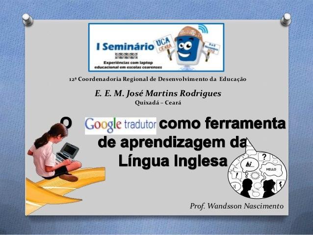 12ª Coordenadoria Regional de Desenvolvimento da Educação        E. E. M. José Martins Rodrigues                     Quixa...