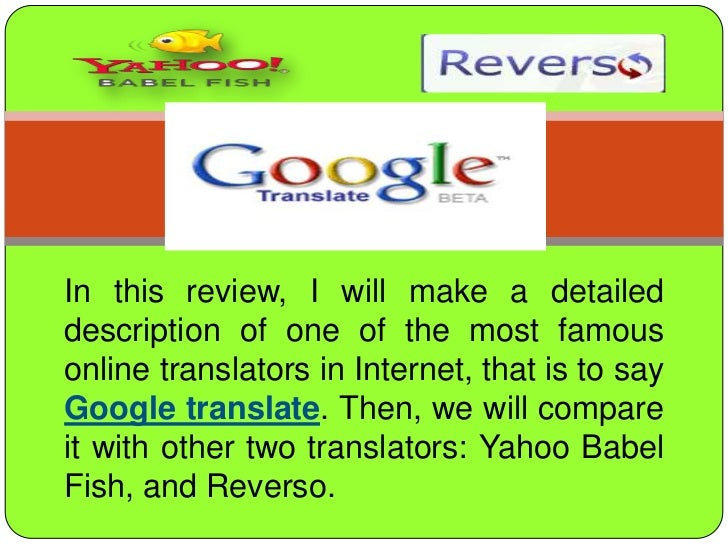 In thisreview, I willmake a detaileddescription of one of themostfamous online translators in Internet, thatistosayGoogle ...