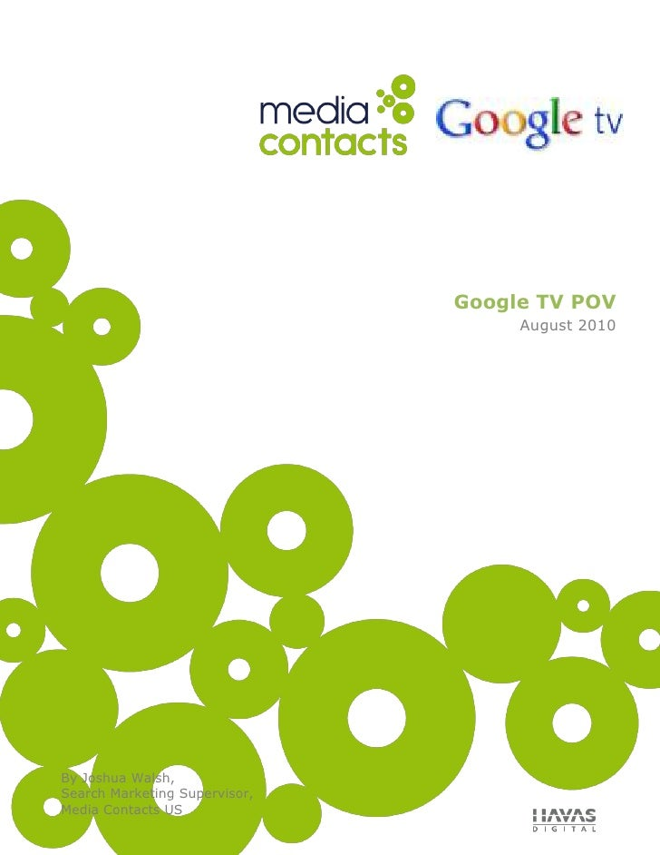 Google TV POVAugust 2010<br />Overview<br />177800Google TV is a new television product that integrates the users TV with ...
