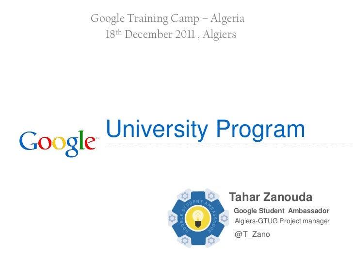 Google Training Camp – Algeria  18th December 2011 , Algiers  University Program                          Tahar Zanouda   ...