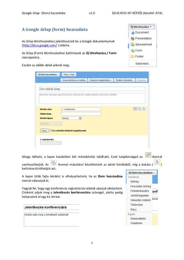 Google űrlap (form) használata v1.0 EDUCATIO IKT KÉPZÉS (készítő: ATA) 1 A Google űrlap (form) használata Az űrlap létreho...