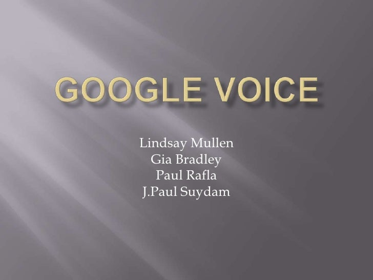 Google Voice<br />Lindsay Mullen<br />Gia Bradley<br />Paul Rafla<br />J.PaulSuydam<br />