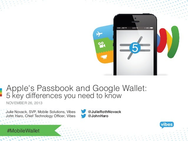 Apple's Passbook and Google Wallet: 5 key differences you need to know NOVEMBER 26, 2013! Julie Novack, SVP, Mobile Soluti...
