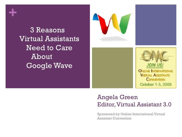 Angela Green  Editor, Virtual Assistant 3.0 Sponsored by Online International Virtual Assistant Convention <ul><li>3 Reaso...