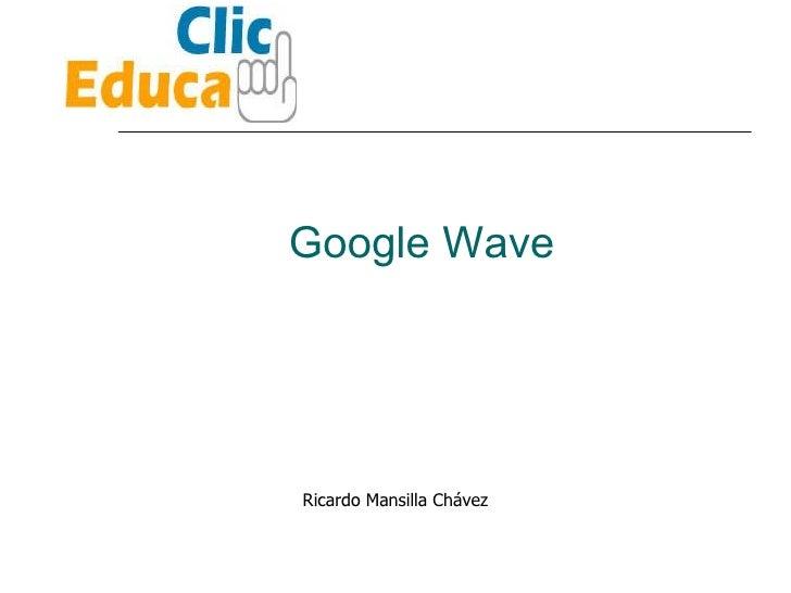 Google Wave Ricardo Mansilla Chávez