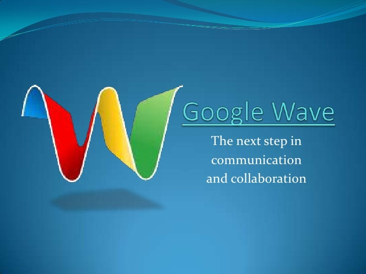 Google Wave<br />The next step in<br />communication<br />and collaboration<br />