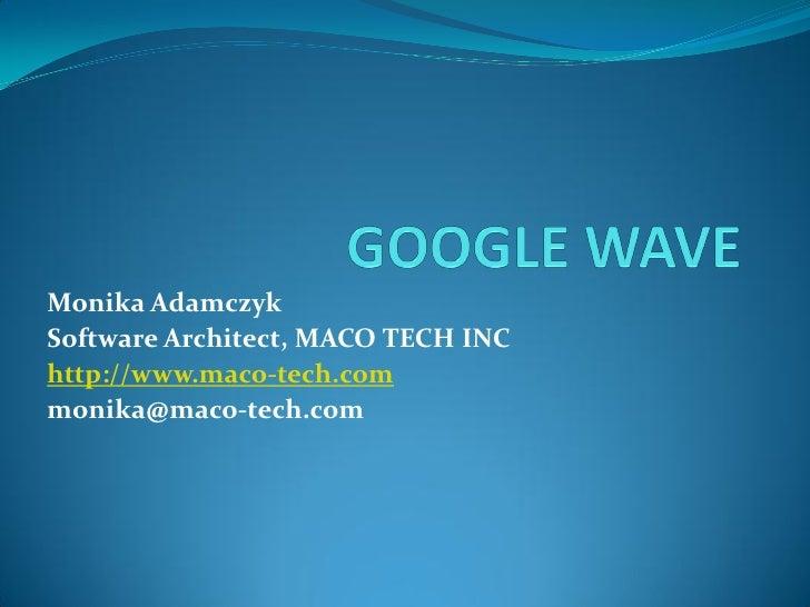 Monika Adamczyk Software Architect, MACO TECH INC http://www.maco-tech.com monika@maco-tech.com