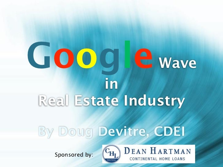 Google            Wave          in Real Estate Industry  By Doug Devitre, CDEI   Sponsored by:
