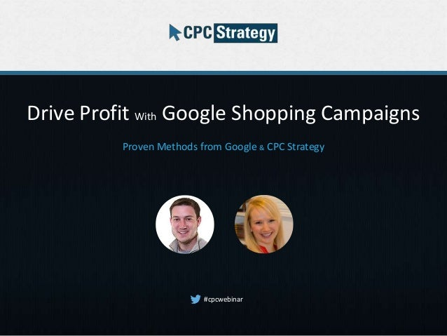 Drive Profit With Google Shopping Campaigns Proven Methods from Google & CPC Strategy #cpcwebinar