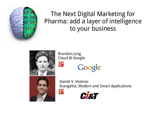 The Next Digital Marketing forPharma: add a layer of intelligence        to your business    Brandon Jung    Cloud @ Googl...