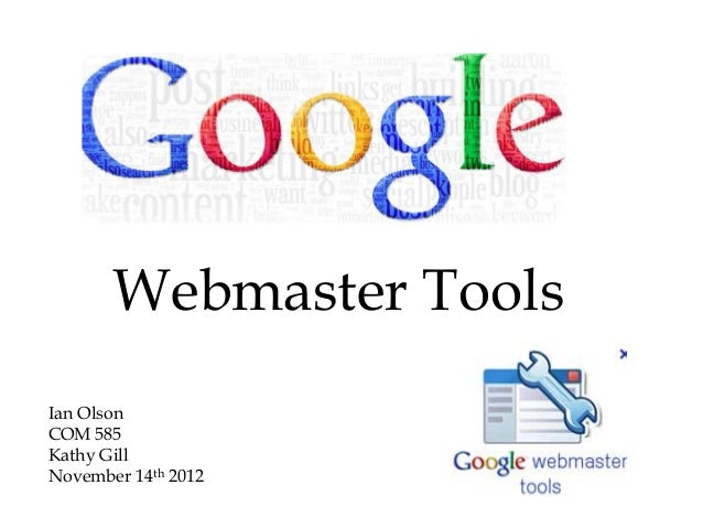 Webmaster ToolsIan OlsonCOM 585Kathy GillNovember 14th 2012