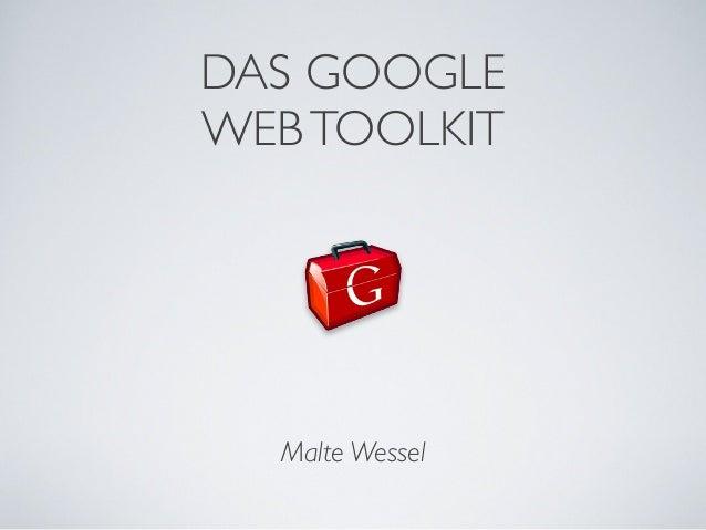 DAS GOOGLE WEB TOOLKIT  Malte Wessel