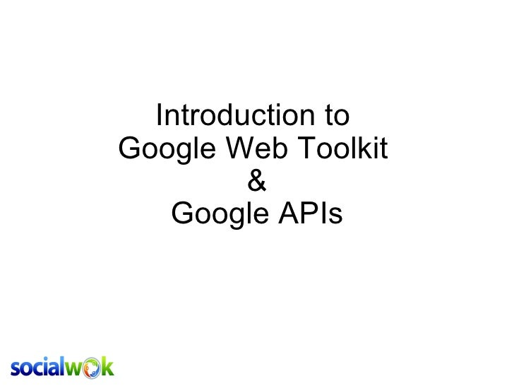 Introduction to Google Web Toolkit  & Google APIs
