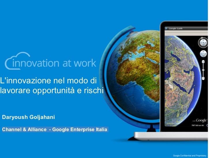 Linnovazione nel modo dilavorare opportunità e rischiDaryoush GoljahaniChannel & Alliance - Google Enterprise Italia