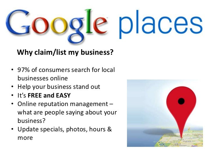 Why claim/list my business?• 97% of consumers search for local  businesses online• Help your business stand out• It's FREE...