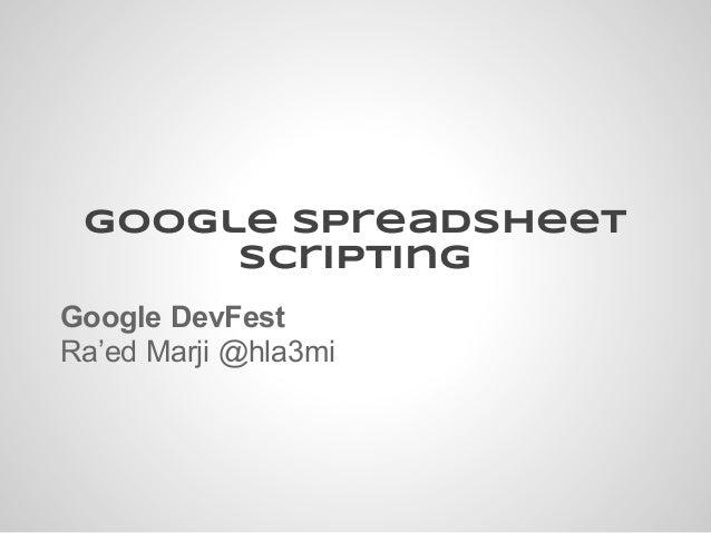 Google Spreadsheet scripting Google DevFest Ra'ed Marji @hla3mi