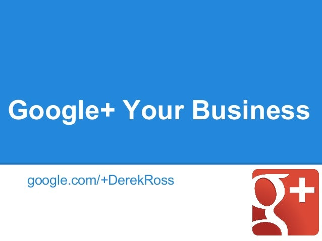 Google+ Your Business google.com/+DerekRoss