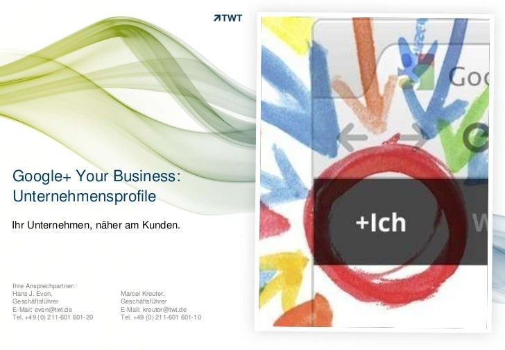 Google+ Your Business:UnternehmensprofileIhr Unternehmen, näher am Kunden.Ihre Ansprechpartner:Hans J. Even,              ...