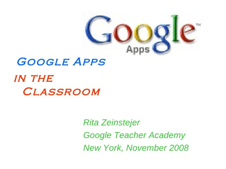 <ul><li>Google Apps  </li></ul><ul><li>in the Classroom </li></ul><ul><li>Rita Zeinstejer </li></ul><ul><li>Google Teacher...
